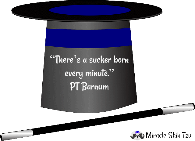 Barnum's Famous Quote, A Sucker is born every minute.